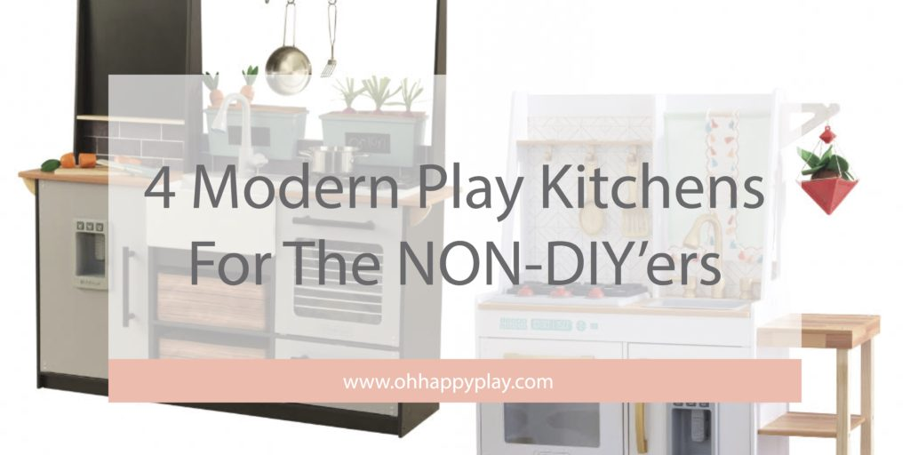 Oh Happy Play, Florida Motherhood blogger shares 4 Modern KidKraft Kitchens for the Non-DIY'ers! Check out the best ones you can find!